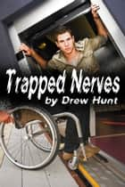 Trapped Nerves ebook by Drew Hunt