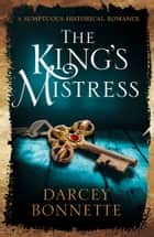 The King's Mistress ebook by Darcey Bonnette