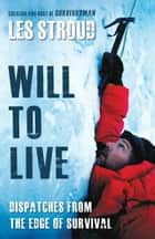 Will To Live - Les Stroud Relives the Greatest Survival Stories of All Time ebook by Les Stroud