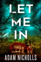Let Me In ebook by Adam Nicholls