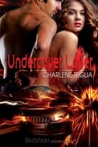 Undercover Lover ebook by Charlene Teglia