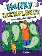 Henry Heckelbeck and the Haunted Hideout ebook by Wanda Coven, Priscilla Burris