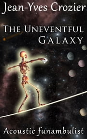The Uneventful Galaxy - Acoustic Funambulist ebook by Jean-Yves Crozier