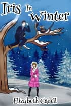 Iris in Winter ebook by Elizabeth Cadell