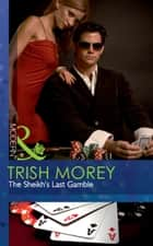The Sheikh's Last Gamble (Mills & Boon Modern) (Desert Brothers, Book 2) ebook by Trish Morey