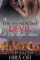 The Handsome Devil: A One Night Affair - Kissing the Boss, #2 ebook by Fionn Jameson, Hira Oh