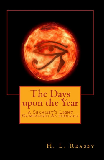 The Days upon the Year - A Sekhmet's Light Companion Anthology ebook by H.L. Reasby