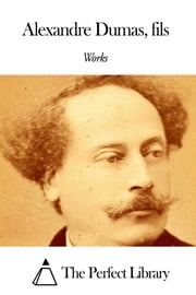Works of Alexandre Dumas fils ebook by Alexandre Dumas fils