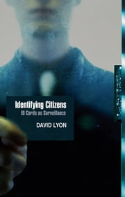 Identifying Citizens - ID Cards as Surveillance ebook by David Lyon