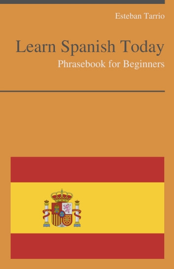 Learn Spanish Today - Phrasebook For Beginners ebook by Esteban Tarrio