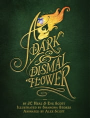 A Dark and Dismal Flower ebook by JC Herz,Eve Scott,Shamona Stokes,Alex Scott