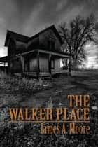 The Walker Place ebook by James A. Moore