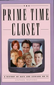 The Prime Time Closet - A History of Gays and Lesbians on TV ebook by Stephen Tropiano