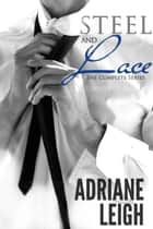 Steel and Lace: The Complete Series eBook by Adriane Leigh