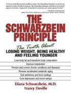 The Schwarzbein Principle - The Truth about Losing Weight, Being Healthy and Feeling Younger ebook by Diana Schwarzbein, Nancy Deville