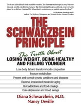 The Schwarzbein Principle - The Truth about Losing Weight, Being Healthy and Feeling Younger ebook by Diana Schwarzbein,Nancy Deville