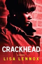 Crackhead - A Novel ebook by Lisa Lennox