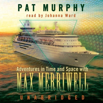 Adventures in Time and Space with Max Merriwell audiobook by Pat Murphy