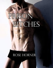 Prison Bitches (Gay Prison BDSM Erotica) ebook by Rose Horner
