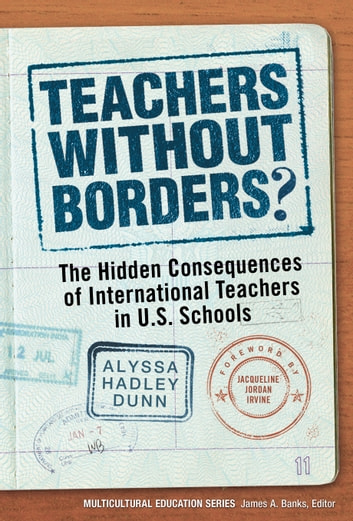 Teachers Without Borders? - The Hidden Consequences of International Teachers in U.S. Schools ebook by Alyssa Hadley Dunn