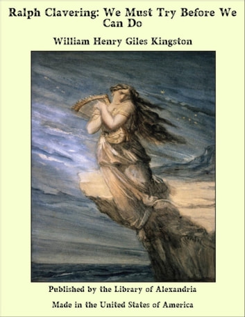 Ralph Clavering: We Must Try Before We Can Do ebook by William Henry Giles Kingston