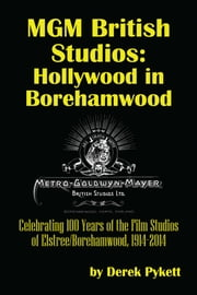 MGM British Studios: Hollywood in Borehamwood ebook by Derek Pykett