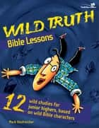 Wild Truth Bible Lessons ebook by Mark Oestreicher