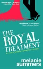 The Royal Treatment: A Crown Jewels Romantic Comedy, Book 1 ebook by Melanie Summers