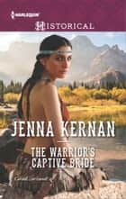 The Warrior's Captive Bride ebook by Jenna Kernan