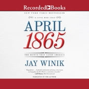 April 1865 - The Month That Saved America sesli kitap by Jay Winik