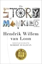 The Story of Mankind (Updated) (Liveright Classics) ebook by Hendrik Willem van Loon, Robert Sullivan, John Merriman,...