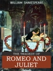 The Tragedy of Romeo and Juliet (Illustrated, Annotated)