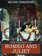 The Tragedy of Romeo and Juliet (Illustrated, Annotated) ebook by William Shakespeare