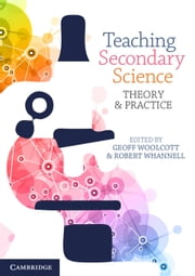 Teaching Secondary Science - Theory and Practice ebook by Geoff Woolcott, Robert Whannell