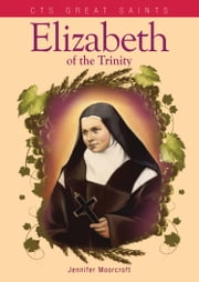 Elizabeth of the Trinity - The Great Carmelite Saint ebook by Jennifer Moorcroft