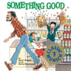 Something Good - Read-Aloud Edition ebook by Robert Munsch, Michael Martchenko