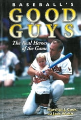 Baseball's Good Guys - The Real Heroes of the Game ebook by Marshall J. Cook,Jack Walsh