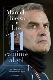 Marcelo Bielsa. Los 11 caminos al gol ebook by Kobo.Web.Store.Products.Fields.ContributorFieldViewModel
