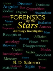 Forensics by the Stars - Astrology Investigates ebook by B. D. Salerno