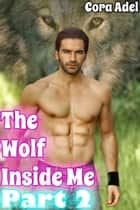 The Wolf Inside Me Part 2 ebook by Cora Adel