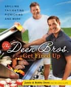 The Deen Bros. Get Fired Up - Grilling, Tailgating, Picnicking, and More ebook by Bobby Deen, Melissa Clark, Jamie Deen