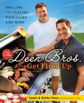 The Deen Bros. Get Fired Up - Grilling, Tailgating, Picnicking, and More ebook by Bobby Deen,Melissa Clark,Jamie Deen
