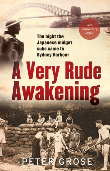 A Very Rude Awakening - The night the Japanese midget subs came to Sydney Harbour ebook by Peter Grose