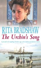 The Urchin's Song - Has she found the key to happiness? ebook by Rita Bradshaw