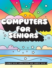 Computers for Seniors - Get Stuff Done in 13 Easy Lessons ebook by Carrie Ewin, Chris Ewin, Cheryl Ewin