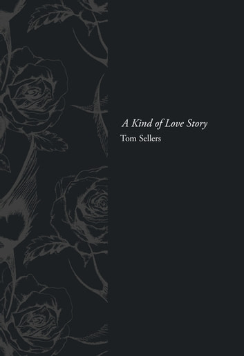A Kind of Love Story ebook by Tom Sellers