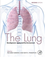 The Lung - Development, Aging and the Environment ebook by Kent Pinkerton,Richard Harding