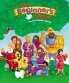 The Beginner's Bible - Timeless Children's Stories eBook by Zondervan