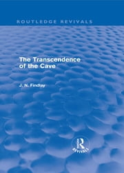 The Transcendence of the Cave (Routledge Revivals) - Sequel to The Discipline of the Cave ebook by John Niemeyer Findlay