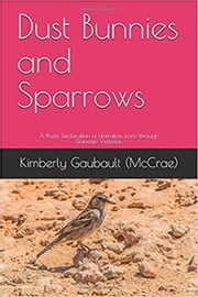 Dust Bunnies and Sparrows - A Poetic Declaration of Liberation from/through Domestic Violence ebook by Kimberly Gaubault (McCrae)